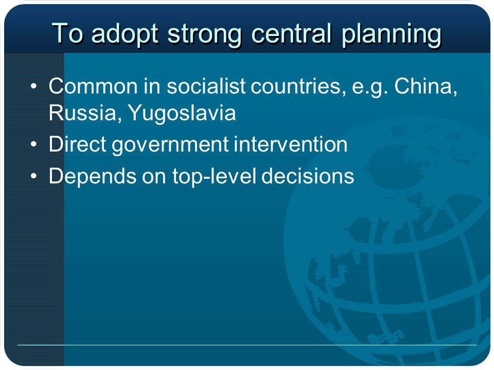 To adopt strong central planning
