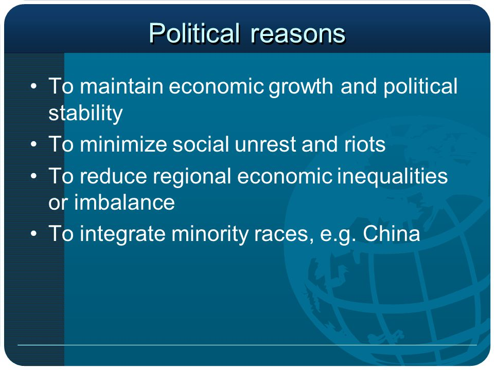 Political reasons To maintain economic growth and political stability