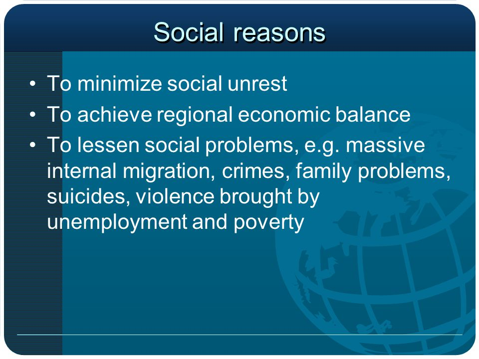 Social reasons To minimize social unrest