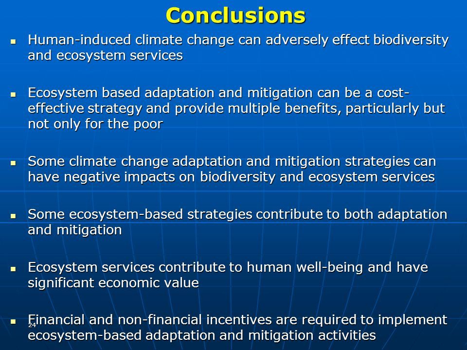 Conclusions Human-induced climate change can adversely effect biodiversity and ecosystem services.