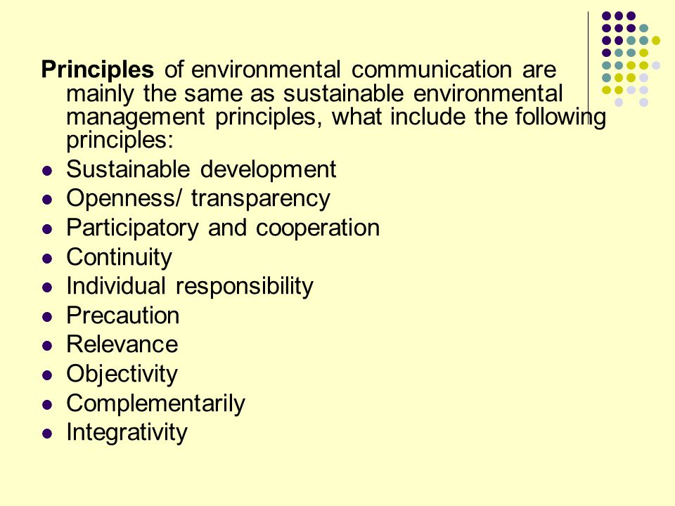 Principles of environmental communication are mainly the same as sustainable environmental management principles, what include the following principles: