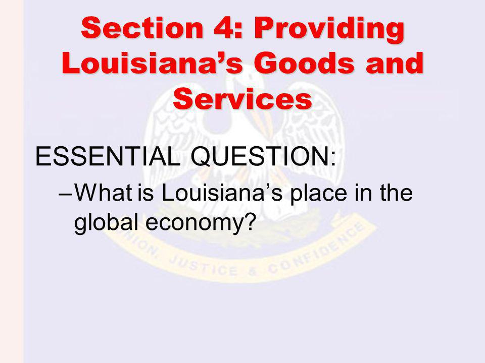 Section 4: Providing Louisiana's Goods and Services