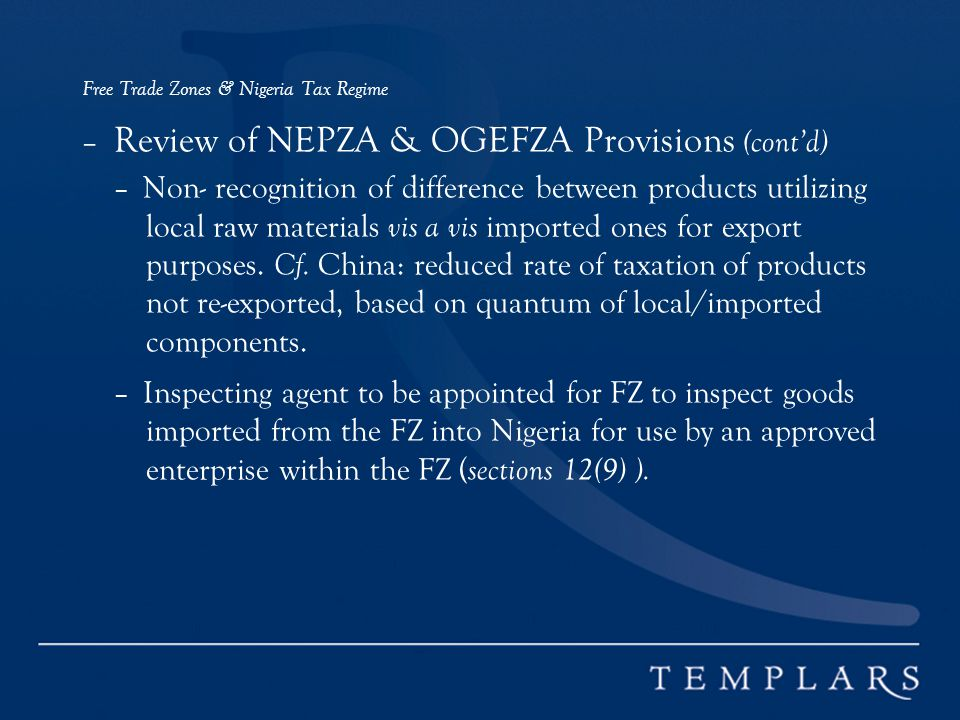 Free Trade Zones & Nigeria Tax Regime – Review of NEPZA & OGEFZA Provisions (cont'd) – Non- recognition of difference between products utilizing local raw materials vis a vis imported ones for export purposes.