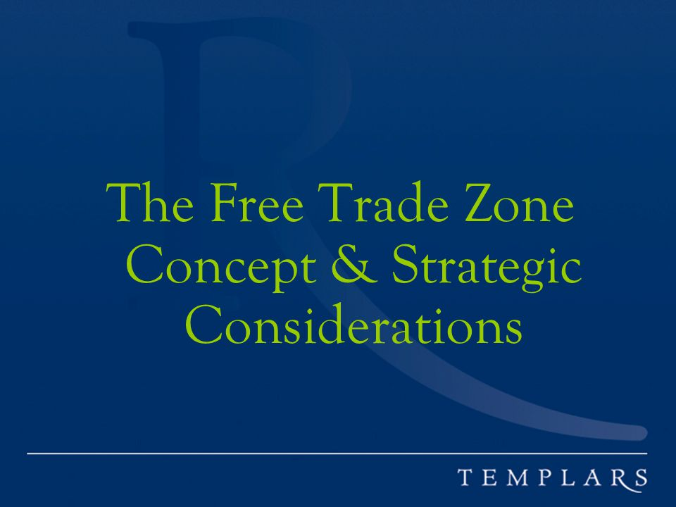 The Free Trade Zone Concept & Strategic Considerations
