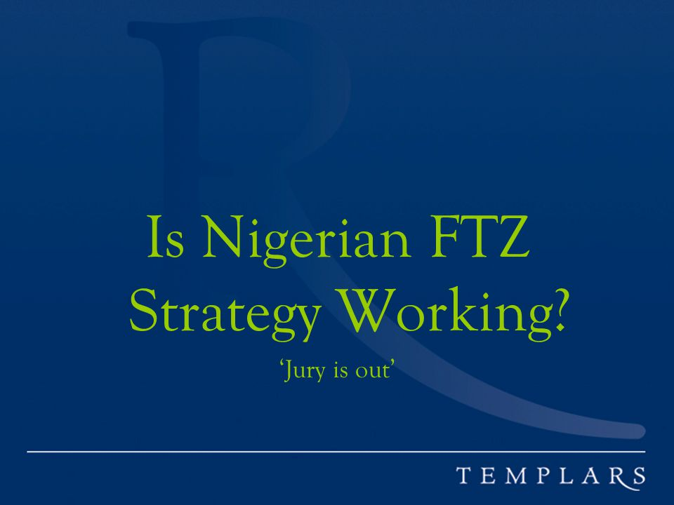 Is Nigerian FTZ Strategy Working