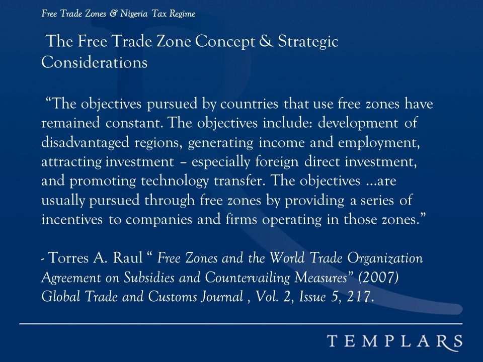 Free Trade Zones & Nigeria Tax Regime The Free Trade Zone Concept & Strategic Considerations The objectives pursued by countries that use free zones have remained constant.