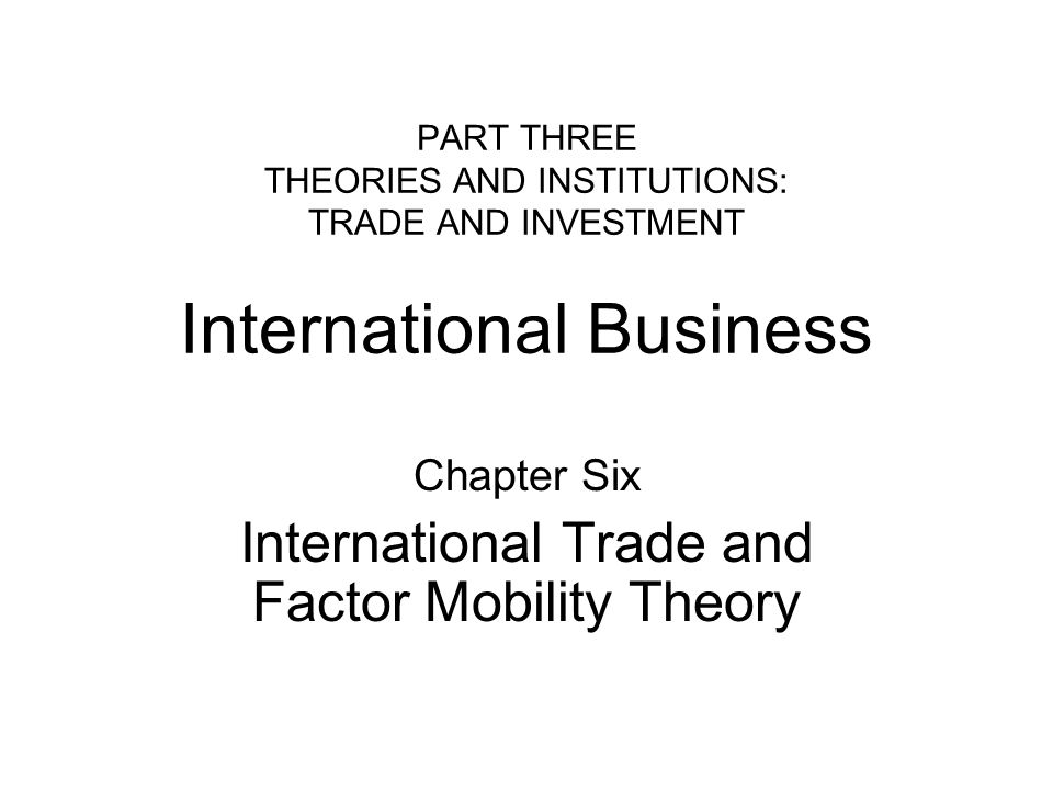 Chapter Six International Trade and Factor Mobility Theory