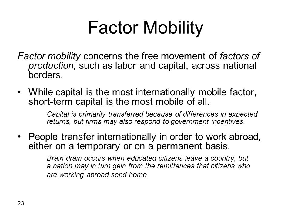 Factor Mobility Factor mobility concerns the free movement of factors of production, such as labor and capital, across national borders.