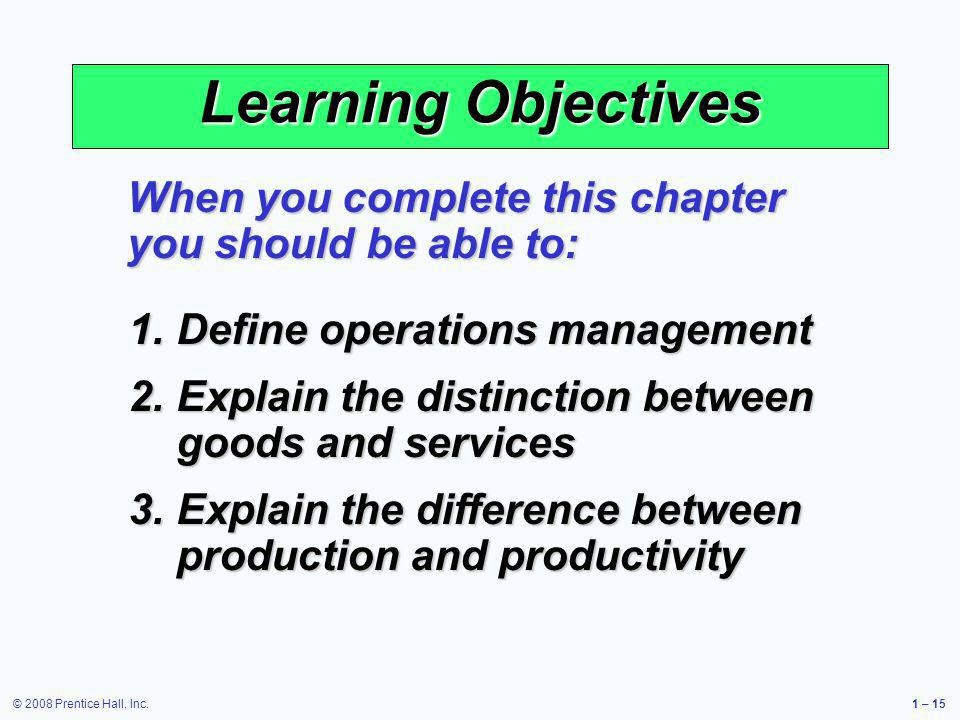 Learning Objectives When you complete this chapter you should be able to: Define operations management.