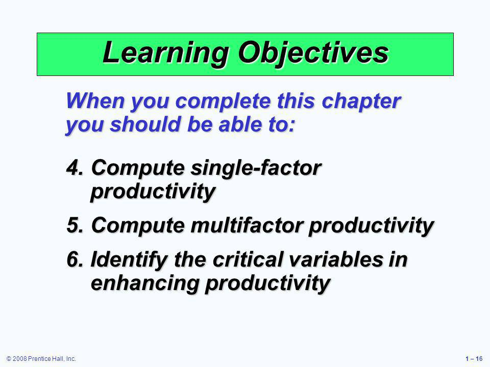 Learning Objectives When you complete this chapter you should be able to: Compute single-factor productivity.
