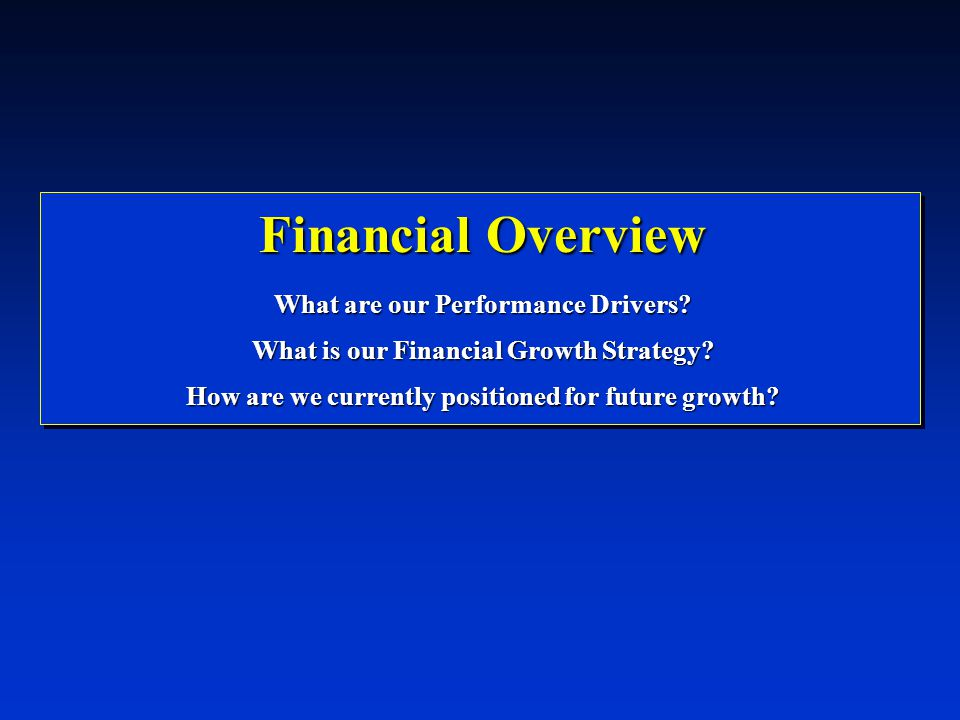 Financial Overview What are our Performance Drivers