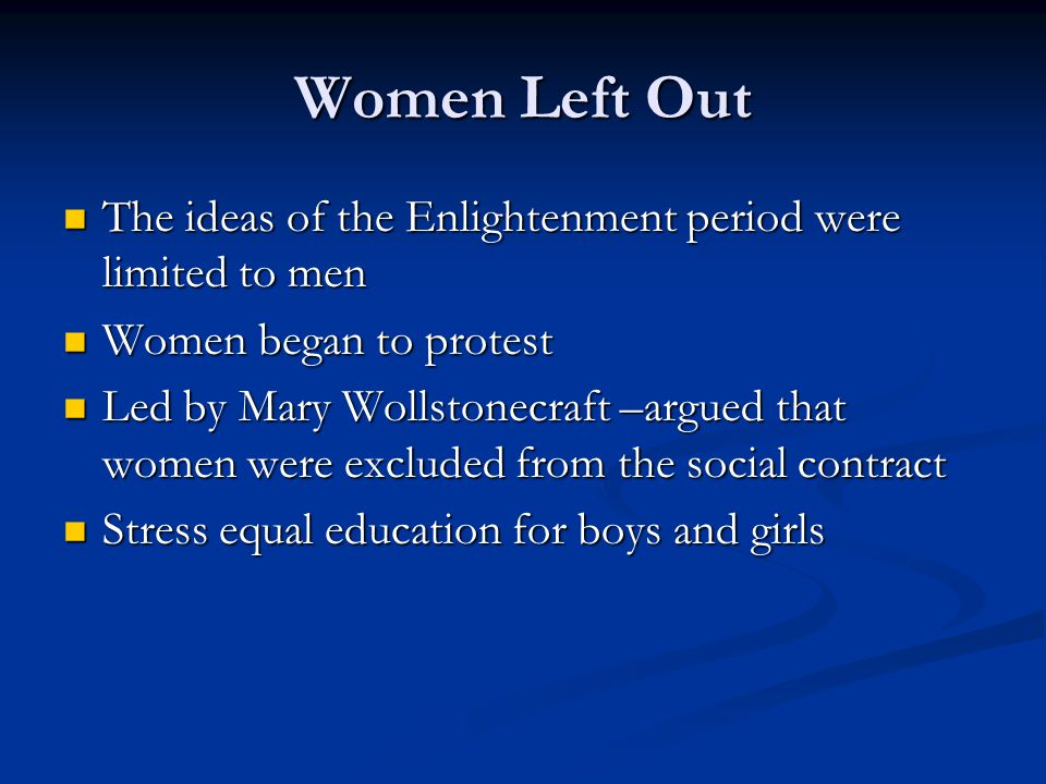 Women Left Out The ideas of the Enlightenment period were limited to men. Women began to protest.