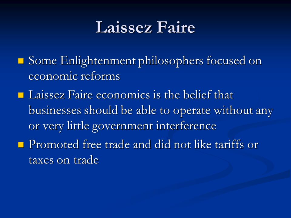 Laissez Faire Some Enlightenment philosophers focused on economic reforms.