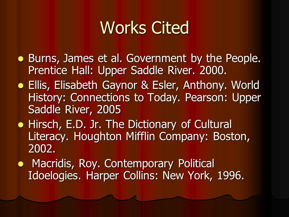 Works Cited Burns, James et al. Government by the People. Prentice Hall: Upper Saddle River. 2000.