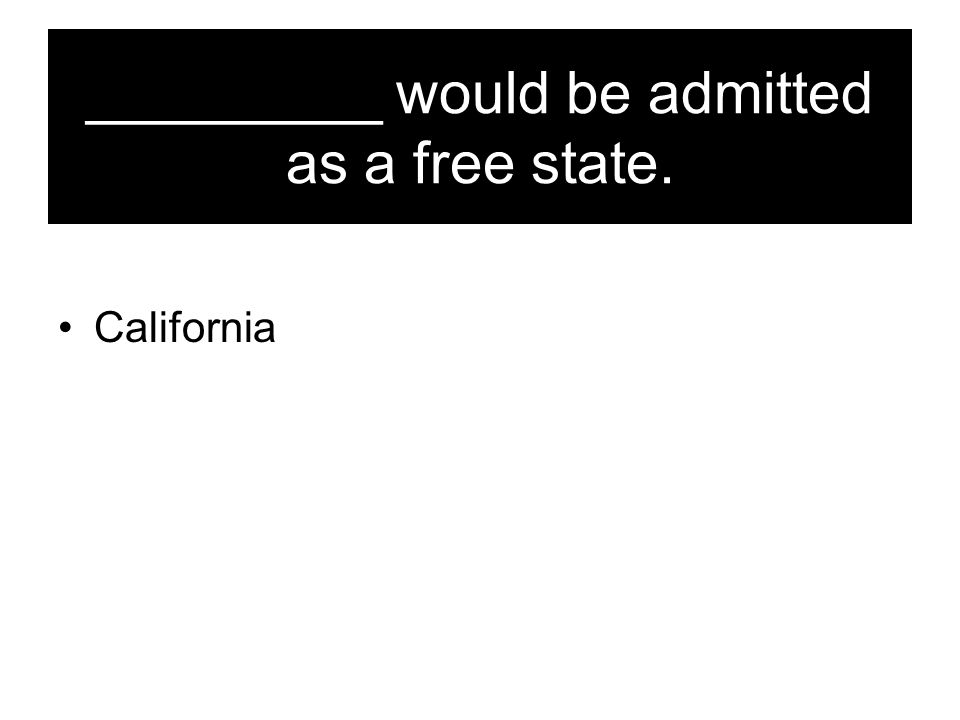 _________ would be admitted as a free state.