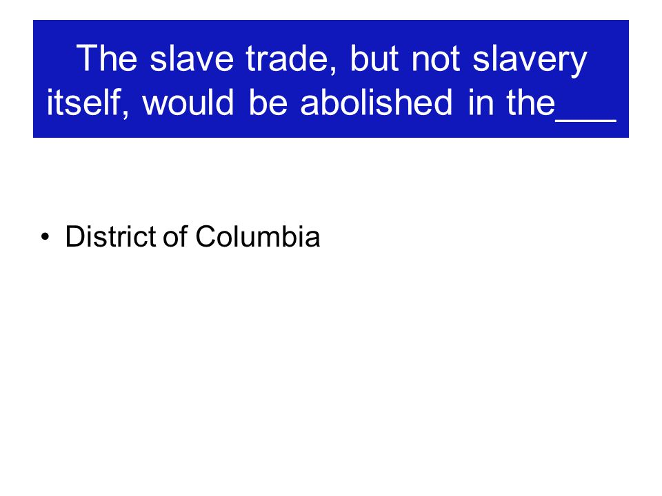 The slave trade, but not slavery itself, would be abolished in the___