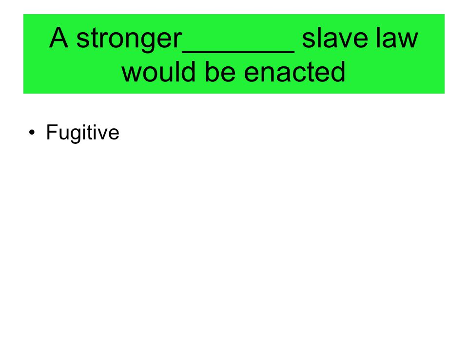 A stronger_______ slave law would be enacted
