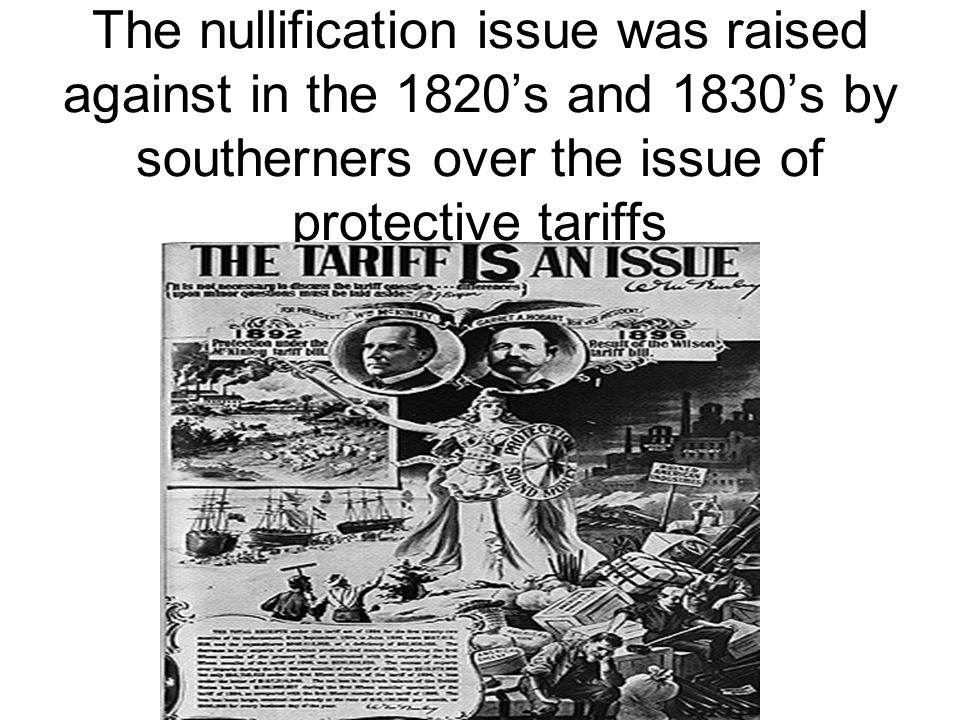 The nullification issue was raised against in the 1820's and 1830's by southerners over the issue of protective tariffs