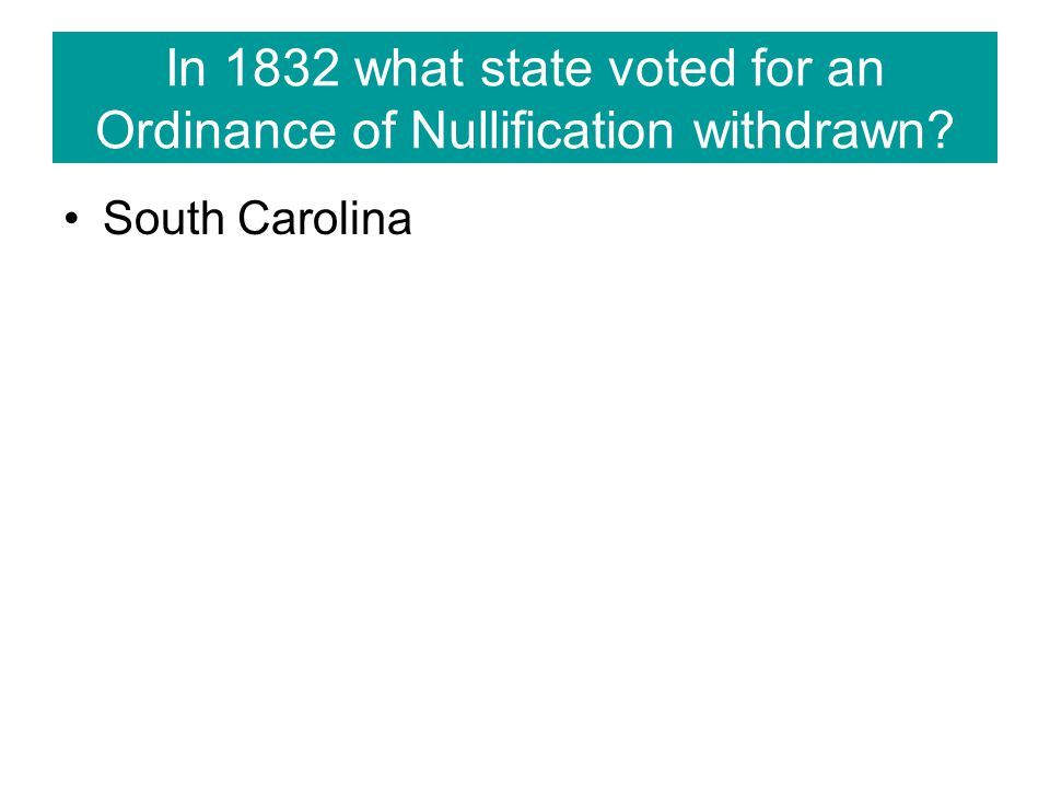 In 1832 what state voted for an Ordinance of Nullification withdrawn