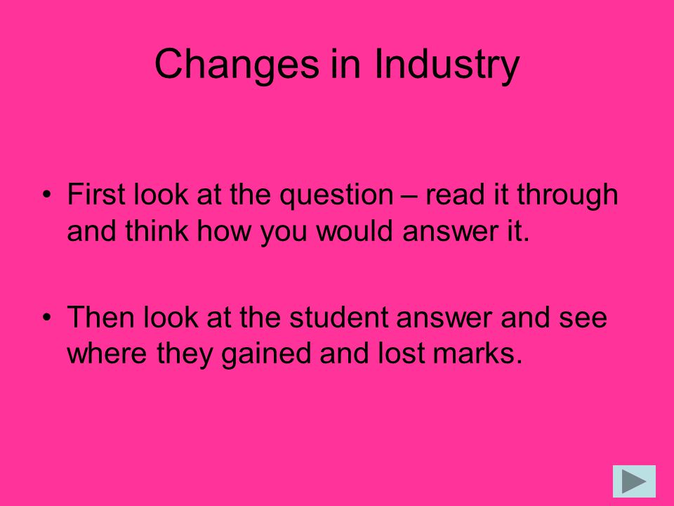 Changes in Industry First look at the question – read it through and think how you would answer it.
