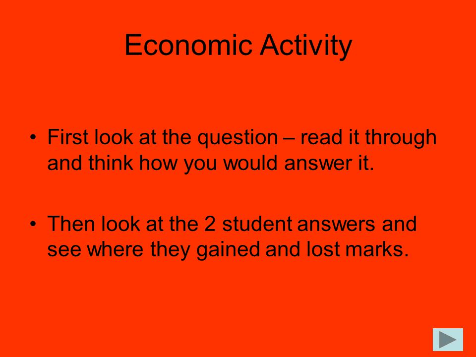 Economic Activity First look at the question – read it through and think how you would answer it.