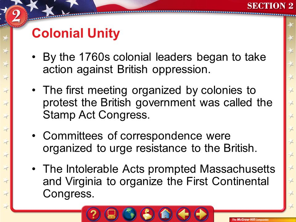 Colonial Unity By the 1760s colonial leaders began to take action against British oppression.