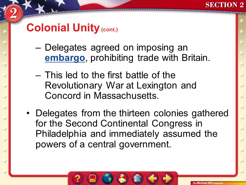 Colonial Unity (cont.) Delegates agreed on imposing an embargo, prohibiting trade with Britain.