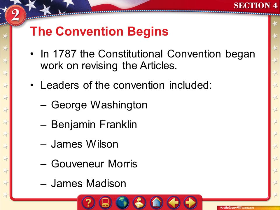 The Convention Begins In 1787 the Constitutional Convention began work on revising the Articles. Leaders of the convention included: