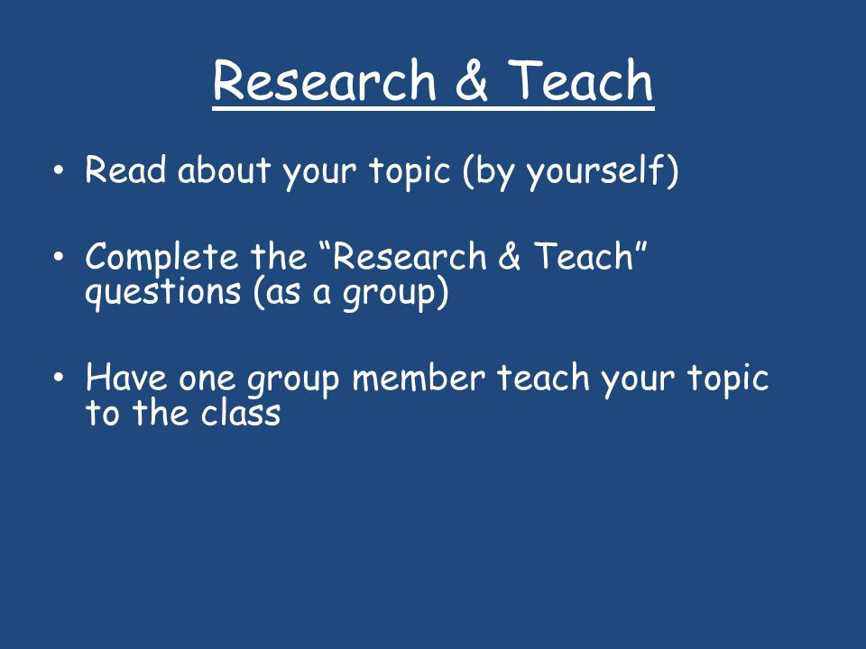 Research & Teach Read about your topic (by yourself)