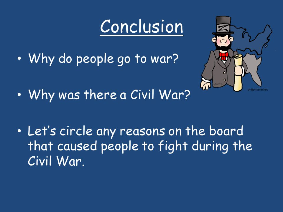 Conclusion Why do people go to war Why was there a Civil War