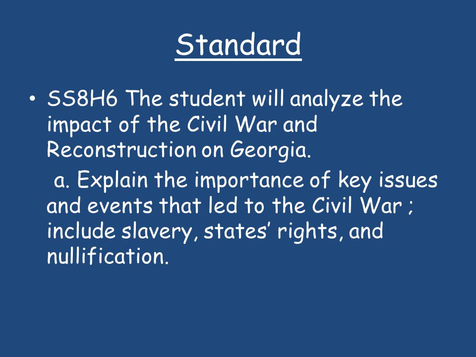 Standard SS8H6 The student will analyze the impact of the Civil War and Reconstruction on Georgia.
