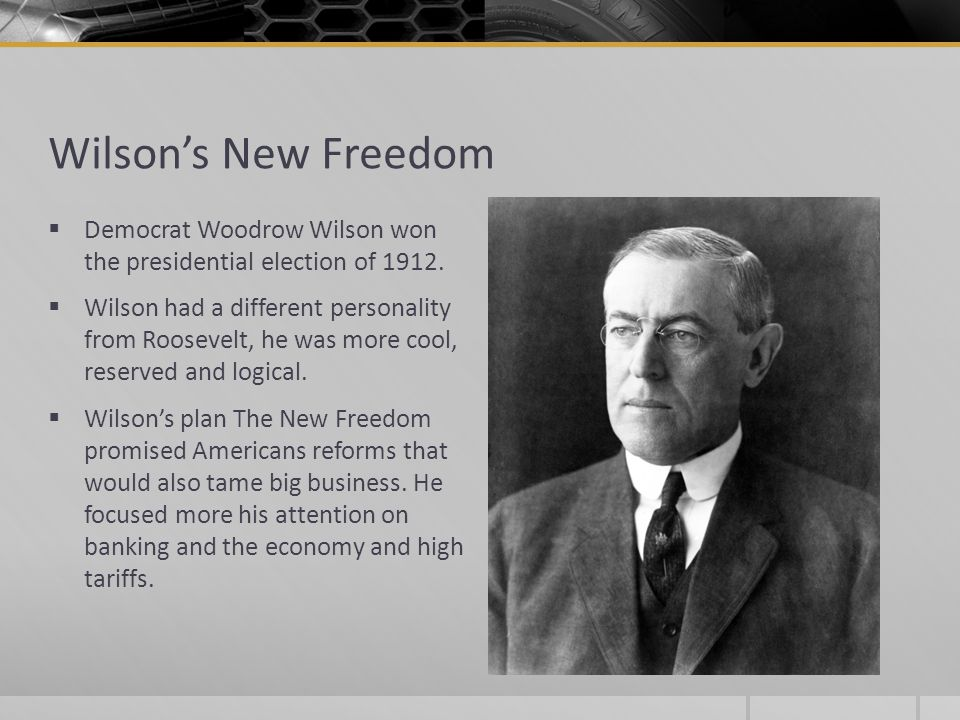 Wilson's New Freedom Democrat Woodrow Wilson won the presidential election of 1912.