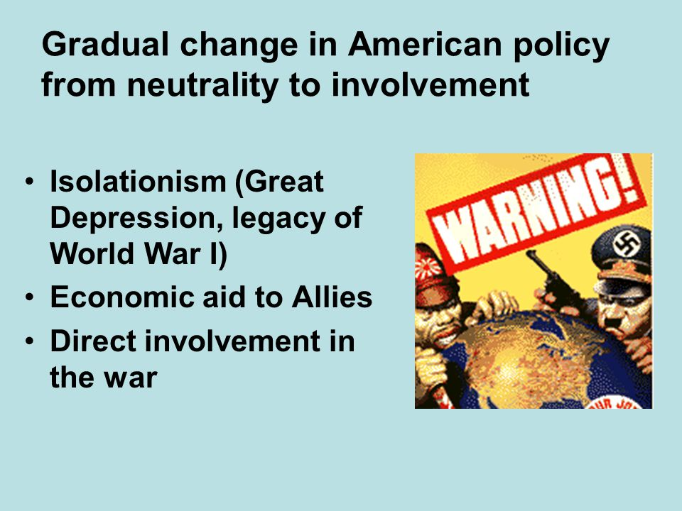 Gradual change in American policy from neutrality to involvement
