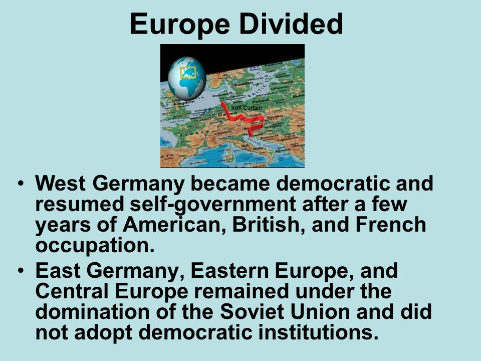 Europe Divided West Germany became democratic and resumed self-government after a few years of American, British, and French occupation.