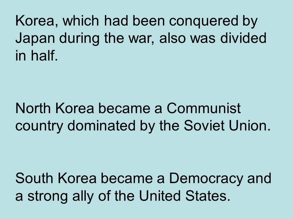 Korea, which had been conquered by Japan during the war, also was divided in half.