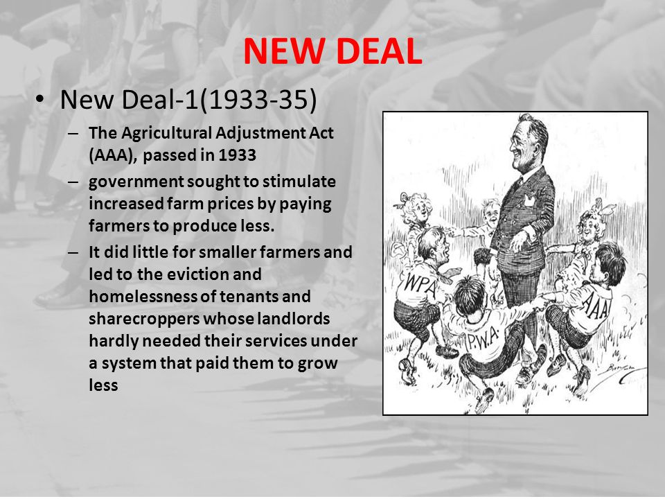 NEW DEAL New Deal-1(1933-35) The Agricultural Adjustment Act (AAA), passed in 1933.