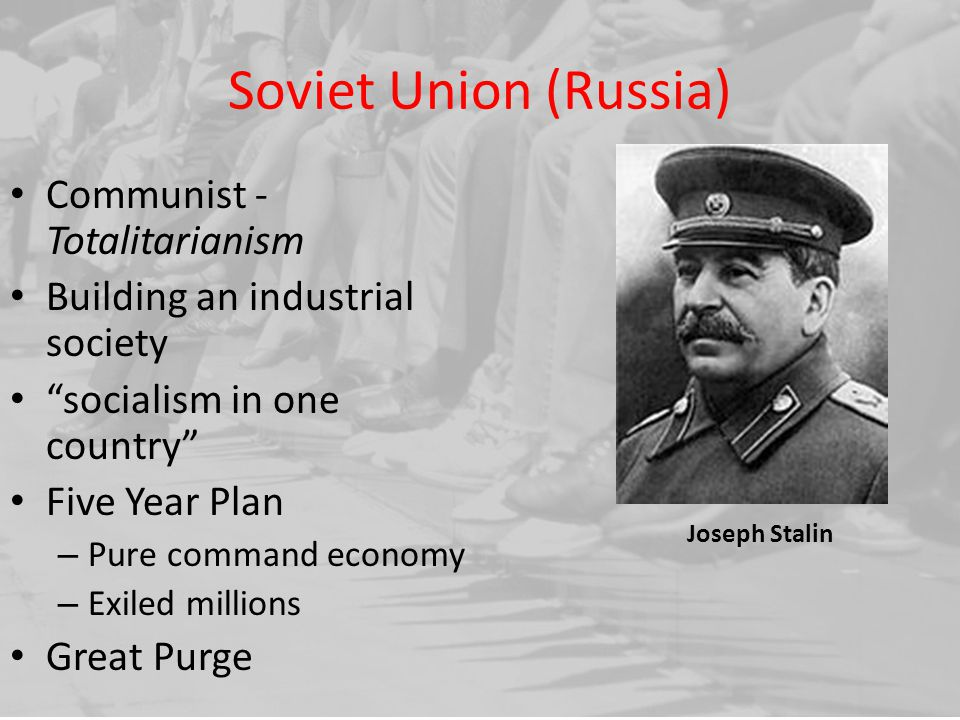Soviet Union (Russia) Communist -Totalitarianism