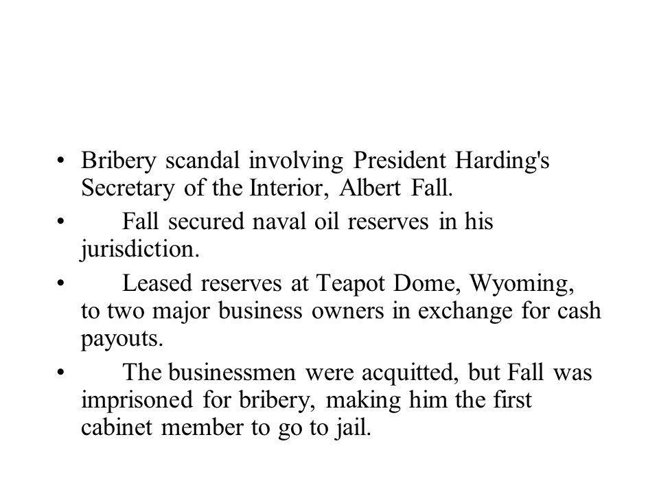 Bribery scandal involving President Harding s Secretary of the Interior, Albert Fall.