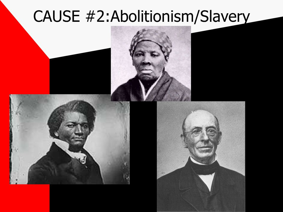 CAUSE #2:Abolitionism/Slavery