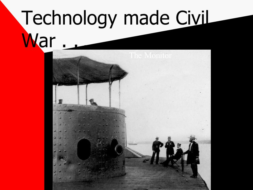 Technology made Civil War . . .