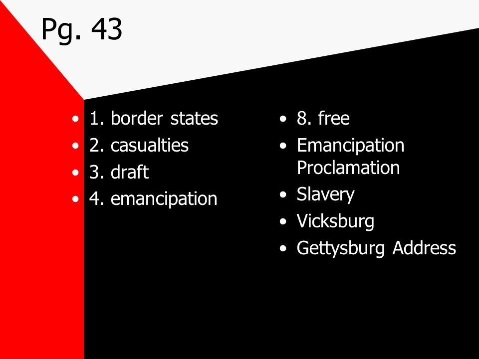 Pg border states 2. casualties 3. draft 4. emancipation 8. free