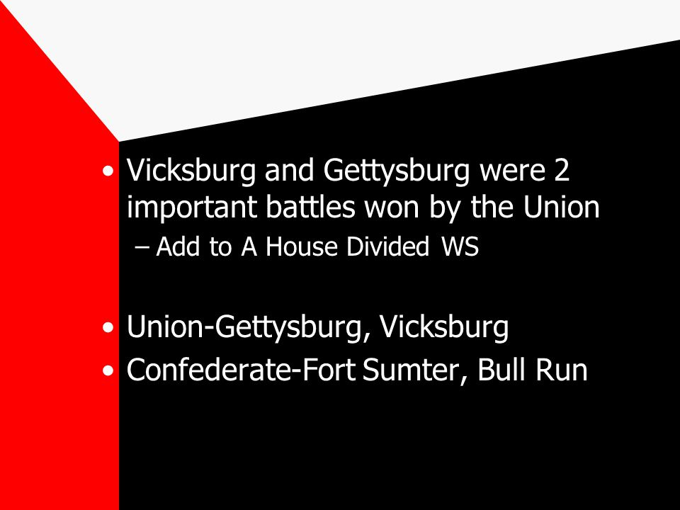 Vicksburg and Gettysburg were 2 important battles won by the Union