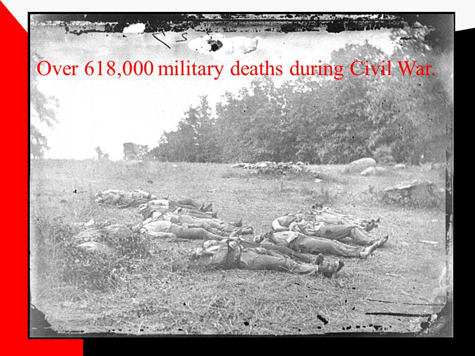 Over 618,000 military deaths during Civil War.