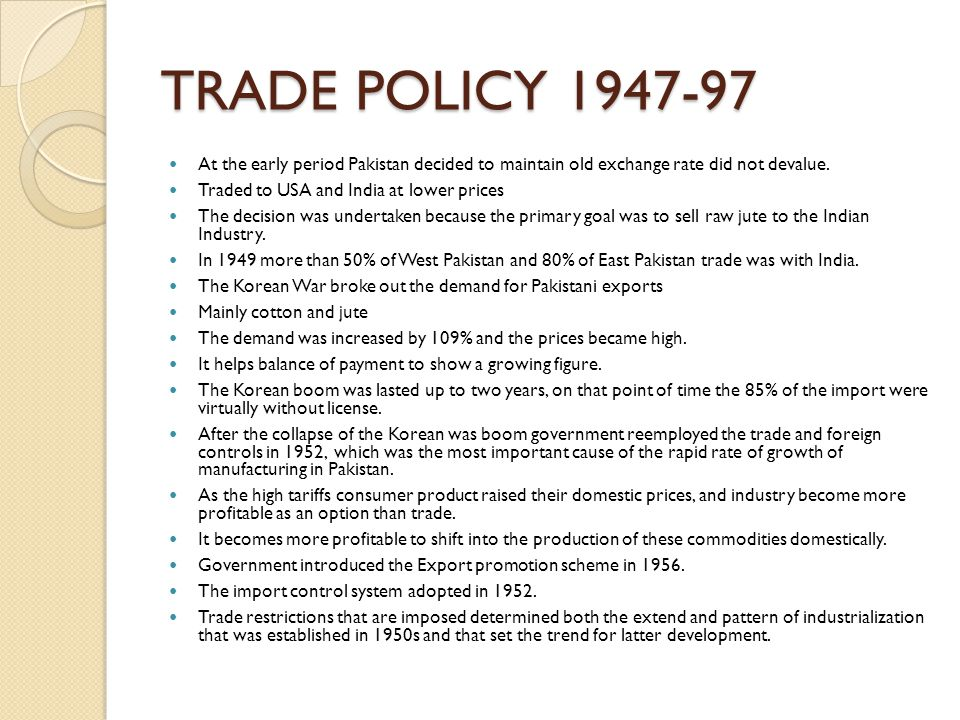 TRADE POLICY 1947-97 At the early period Pakistan decided to maintain old exchange rate did not devalue.