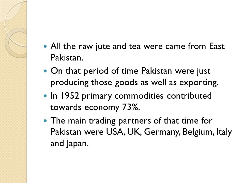 All the raw jute and tea were came from East Pakistan.