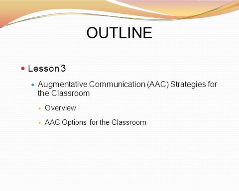 OUTLINE Lesson 3. Augmentative Communication (AAC) Strategies for the Classroom.