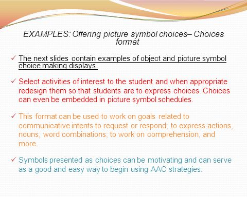EXAMPLES: Offering picture symbol choices– Choices format