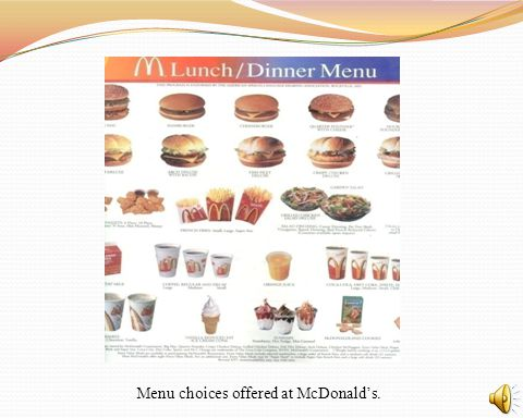 Menu choices offered at McDonald's.
