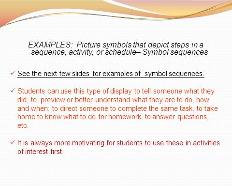 EXAMPLES: Picture symbols that depict steps in a sequence, activity, or schedule– Symbol sequences