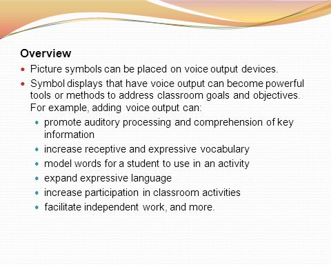 Overview Picture symbols can be placed on voice output devices.